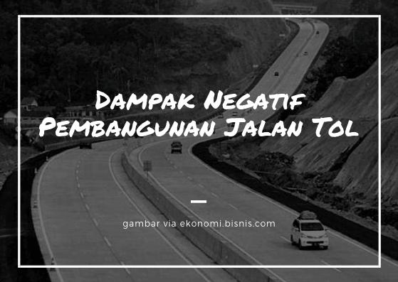 dampak negatif pembangunan jalan tol di Indonesia