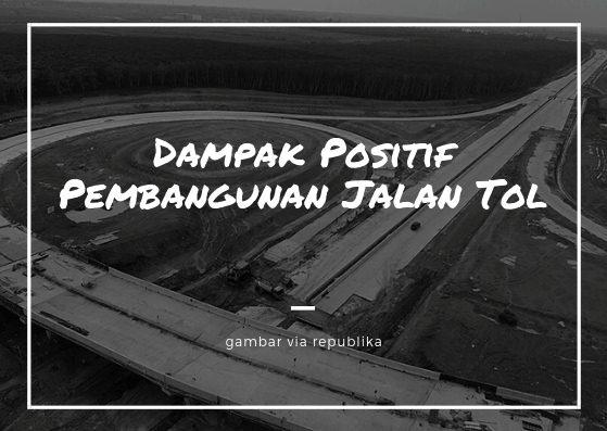 dampak positif pembangunan jalan tol di indonesia