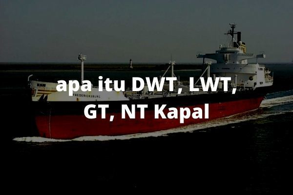 DWT, LWT, GT, NT Kapal