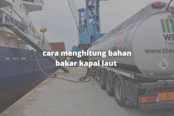 cara menghitung bahan bakar kapal laut